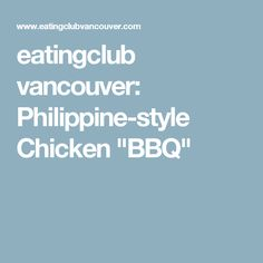 """eatingclub vancouver: Philippine-style Chicken """"BBQ"""""""