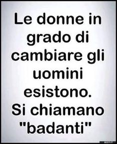 Le donne in grado | BESTI.it - immagini divertenti, foto, barzellette, video Cogito Ergo Sum, Dont Forget To Smile, Italian Quotes, Sarcasm Humor, Funny Texts, Quote Of The Day, Fun Facts, Funny Quotes, Inspirational Quotes