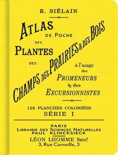 Atlas de poche des plantes des champs, des prairies et des bois à l'usage des promeneurs & des excursionnistes : 128 planches coloriées. Série I / par R. Siélain, 2015  BU LILLE 1, Cote 581.7 SIE  http://catalogue.univ-lille1.fr/F/?func=find-b&find_code=SYS&adjacent=N&local_base=LIL01&request=000622607