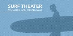 Surf Theater at Mollusk San Francisco – Mollusk Surf Shop