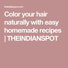 Color your hair naturally with easy homemade recipes | THEINDIANSPOT