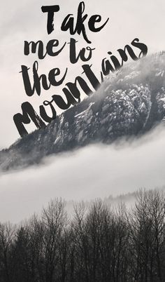Take me to the Mountains // @seattlestravels http://seattlestravels.com/travel-quote-phone-cases/
