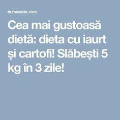 Cea mai gustoasă dietă: dieta cu iaurt și cartofi! Slăbești 5 kg în 3 zile! Mai, Health Fitness, Therapy, Food, Salads, Fitness, Health And Fitness, Gymnastics