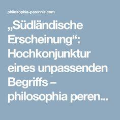 """""""Südländische Erscheinung"""": Hochkonjunktur eines unpassenden Begriffs – philosophia perennis"""