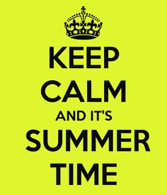 HOW CAN YOU KEEP CALM WHEN IT'S SUMMER?!?!?!