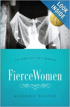 Fierce Women: The Power of a Soft Warrior (True Woman): Kimberly Wagner: 9780802406200: Amazon.com: Books
