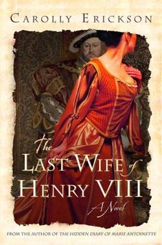 The Last Wife of Henry VIII by Carolly Erickson This was my first foray into books about the wives of Henry the that was not written by Philippa Gregory. Great Books To Read, I Love Books, Good Books, My Books, Historical Fiction Books, Historical Romance, Wives Of Henry Viii, Book Club Books, Book Lists