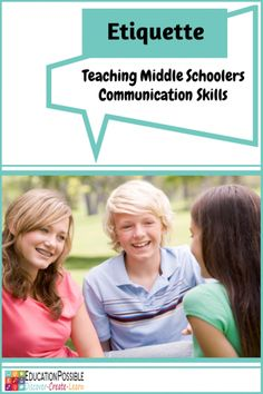 Etiquette Teaching Middle Schoolers Communication Skills. Social communication skills take time to develop and require a lot of practice, so it's important to start working with your teens as early as you can. @Education Possible
