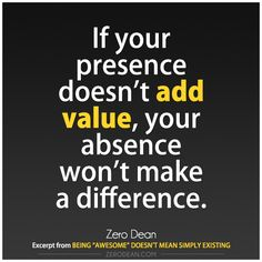 if-your-presence-doesnt-add-value-your-absence-