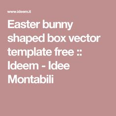 Easter bunny shaped box vector template free :: Ideem - Idee Montabili