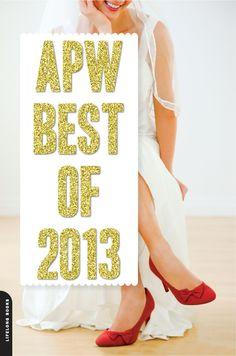 APW Best of 2013. Our picks.  And with that, we're bringing this publishing year to a close! Happy holidays all!!!