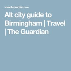 Alt city guide to Birmingham | Travel | The Guardian