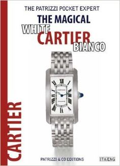 """The Magical White Cartier Bianco"" wristwatch book by Osvaldo Patrizzi from Baer & Bosch Auctioneers."