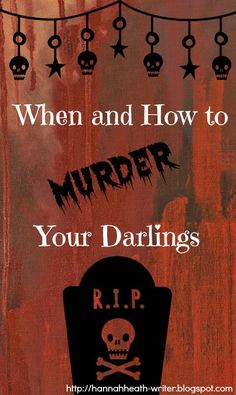 """When and How to Murder Your Darlings - It's hard to decided when a character or scene should be given the axe. It's even harder to actually get out there and do it. Here are a list of """"when's"""" and """"how's"""" to help you murder the darlings in your story that simply have to go."""