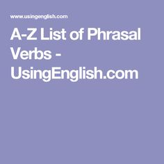 An A-Z list of English phrasal verbs (also called multi-word verbs) with meanings and example sentences. Discover common and less common English phrasal verbs here! Verbs List, Idioms, Grammar, Sentences, Vocabulary, English, Words, Esl, Learn English