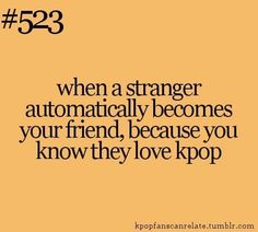 So true and funny Kpop fans can relate quote about suddenly becoming friends with a stranger over Kpop