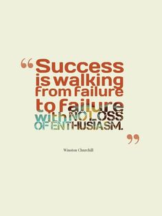 Success is walking from failure                                                                                                                                                      More