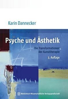 Psyche und Ästhetik: Die Transformationen der Kunsttherapie: Amazon.de: Karin Dannecker: Bücher