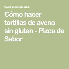 Cómo hacer tortillas de avena sin gluten - Pizca de Sabor