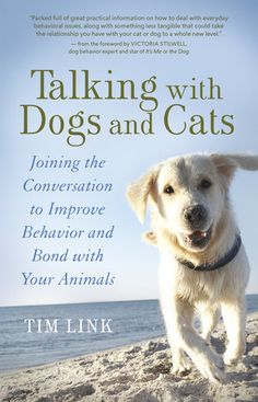 Talking with Dogs and Cats: Joining the Conversation to Improve Behavior and Bond with Your Animals by Tim Link. Click through to find out more http://vanessa-morgan.blogspot.be/2015/09/top-20-best-books-about-pets.html (animal behavior tips, animal behavior book, animal communication)
