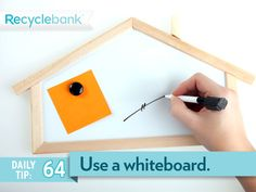 If you write little reminder notes and toss them, jot notes on a mini whiteboard instead.