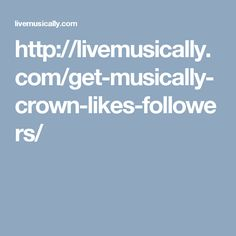 http://livemusically.com/get-musically-crown-likes-followers/