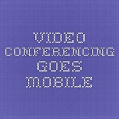 Video Conferencing Goes Mobile
