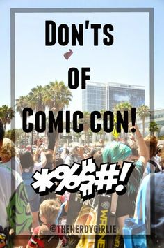 The Nerdy Girlie: The DON'Ts of San Diego Comic Con. #SDCC Tips