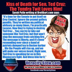 Sarah Palin LOVE Ted Cruz. This way you'll marginalize him just like you marginalized yourself = win/win