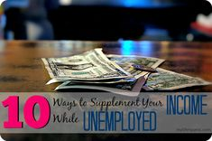 10 Ways to Supplement Your Income - http://mylifeiguess.com/money/2014/supplement-income-unemployed/