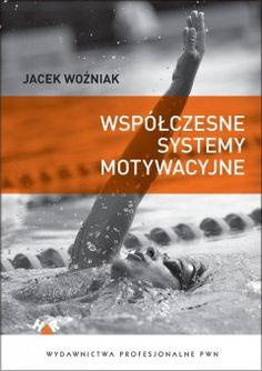 Współczesne systemy motywacyjne : teoria i praktyka / Jacek Woźniak