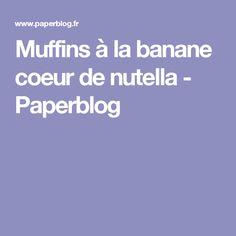 Muffins à la banane coeur de nutella - Paperblog
