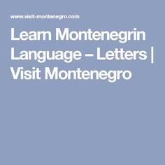 Official language in Montenegro is Montenegrin. Learn some of the basics of Montenegrin language Letter I, Montenegro, Language, Learning, Studying, Languages, Teaching, Language Arts, Onderwijs