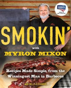 Smokin' with Myron Mixon: Recipes Made Simple, from the Winningest Man in Barbecue by Myron Mixon http://www.amazon.com/dp/0345528530/ref=cm_sw_r_pi_dp_CAJiub1164KVE