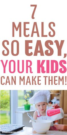 7 Meals So Easy, Your Kids Can Make Them