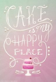 ''Cake Is My Happy Place''