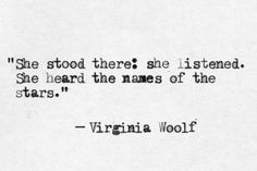 She heard the names of the stars - Virginia Woolf Poetry Quotes, Words Quotes, Me Quotes, Sayings, Selfie Quotes, Book Quotes, The Words, Pretty Words, Beautiful Words