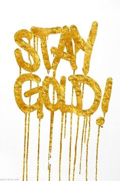 Stay gold!
