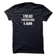 I read Therefore I am T Shirts, Hoodies. Check price ==► https://www.sunfrog.com/Funny/I-read-Therefore-I-am-Tshirt.html?41382 $19