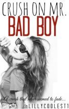 Crush On Mr. Bad Boy [Unedited] - Wattpad