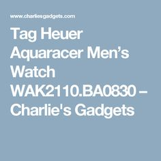 Tag Heuer Aquaracer Men's Watch – Charlie's Gadgets Tag Heuer, Luxury Watches, Watches For Men, Gadgets, Tags, Fancy Watches, Men's Watches, Gadget, Mailing Labels