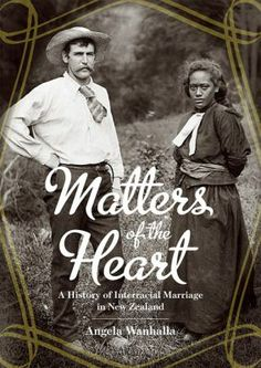 Matters of the Heart: A History of Interracial Marriage in New Zealand, by Angela Wanhalla-Many Maori married English men when they emigrated here in my grandmother descending from those unions. Interracial Family, Interracial Marriage, Interracial Wedding, I Love Books, Books To Read, My Books, Nz History, Biracial Couples, Mixed Couples