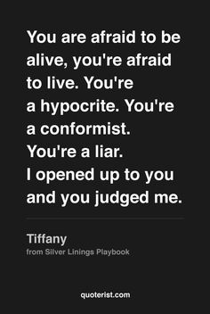 You are afraid to be alive, you're afraid to live… More quotes from Silver Linings Playbook in ourPinterest board.