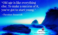 """""""Old age is like everything else.  To make a success of it, you've got to start young."""" ~~Richard Branson  ★"""