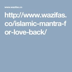 http://www.wazifas.co/islamic-mantra-for-love-back/