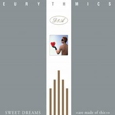 Eurythmics - Sweet Dreams (Are Made Of This) (RCA Records, 1983).