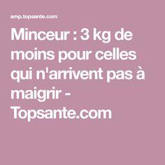 Minceur : 3 kg de moins pour celles qui n'arrivent pas à maigrir - Topsante.com