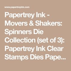Papertrey Ink - Movers & Shakers: Spinners Die Collection (set of 3): Papertrey Ink Clear Stamps Dies Paper Ink Kits Ribbon