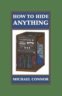Free eBooks & Tutorials: How To Hide Anything By Michael Connor Free PDF eBook