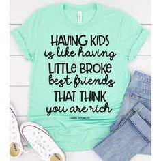 Having kids is like having little broke best friends that think Women T-Shirt- Trending Shirt Momma Shirts, Funny Kids Shirts, Funny Shirt Sayings, Family Shirts, Shirts With Sayings, Cute Shirts, T Shirts For Women, Football Mom Shirts, Cute Shirt Designs